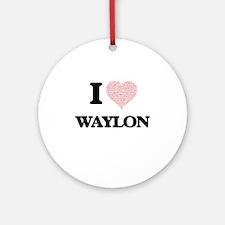 I Love Waylon (Heart Made from Love Round Ornament