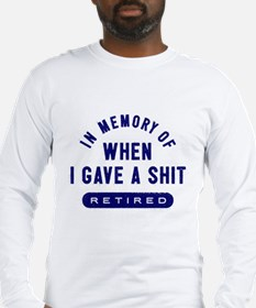 IN MEMORY OF WHEN I GAVE A SHI Long Sleeve T-Shirt