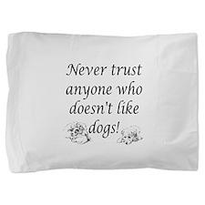 Trust Dogs Pillow Sham