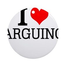 I Love Arguing Round Ornament