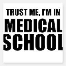 Trust Me, I'm In Medical School Square Car Magnet