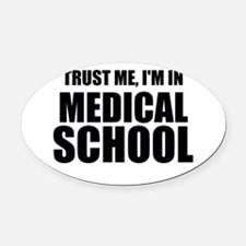 Trust Me, I'm In Medical School Oval Car Magnet