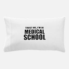 Trust Me, I'm In Medical School Pillow Case