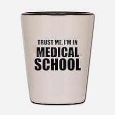 Trust Me, I'm In Medical School Shot Glass