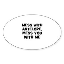 mess with antelope, mess you Oval Decal