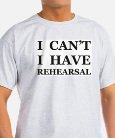 I Can't I Have Rehearsal T-Shirt