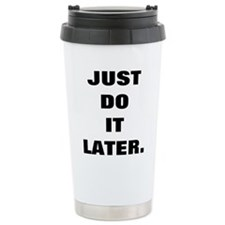 JUST DO IT LATER Travel Mug