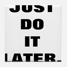 JUST DO IT LATER Tile Coaster