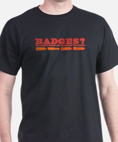 Badges? T-Shirt