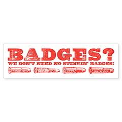 Badges? Bumper Bumper Sticker
