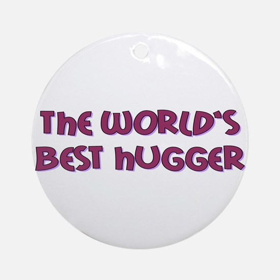 Worlds Best Hugger Round Ornament