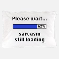 Sarcasm Still Loading Pillow Case