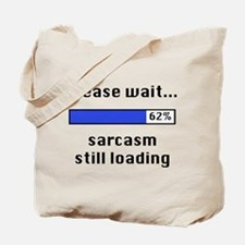 Sarcasm Still Loading Tote Bag