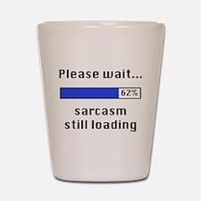 Sarcasm Still Loading Shot Glass