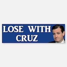Lose With Cruz Bumper Bumper Bumper Sticker