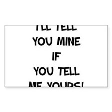I'll Tell You Mine Rectangle Decal