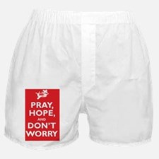 Pray, Hope, and Dont Worry Boxer Shorts