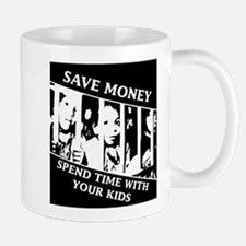 Save money, Spend Time with your Kids Mugs