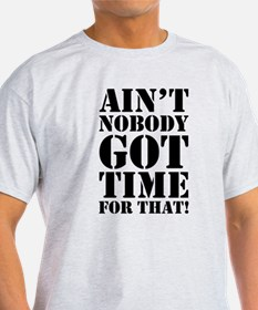 Cute Ain%27t nobody got time for that T-Shirt