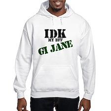 IDK my BFF GI Jane Hoodie