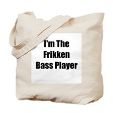 I'm The Frikken Bass Player Tote Bag