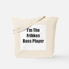 I'm The Frikken Bass Player Tote Bag