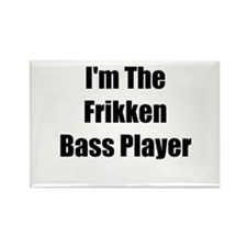 I'm The Frikken Bass Player Rectangle Magnet