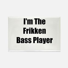 I'm The Frikken Bass Player Rectangle Magnet