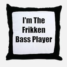 I'm The Frikken Bass Player Throw Pillow