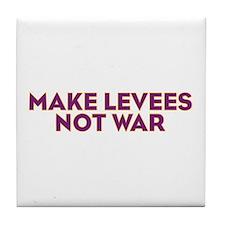 Make Levees Not War Tile Coaster