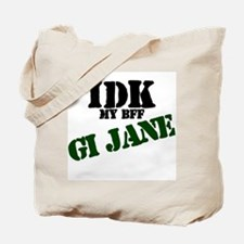 IDK my BFF GI Jane Tote Bag
