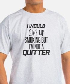 I WOULD GIVE UP SMOKING BUT I'M NOT A QUIT T-Shirt