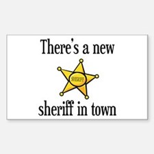 There's a New Sheriff in Town Sticker (Rectangular