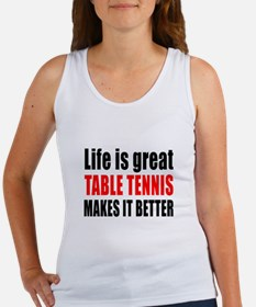 Life is great Table Tennis makes Women's Tank Top