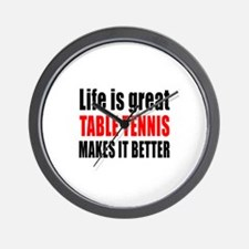 Life is great Table Tennis makes it bet Wall Clock