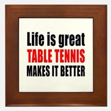 Life is great Table Tennis makes it be Framed Tile