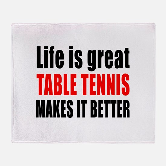 Life is great Table Tennis makes it Throw Blanket