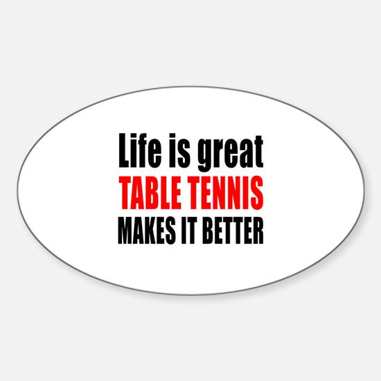 Life is great Table Tennis makes it Sticker (Oval)