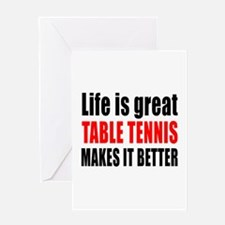 Life is great Table Tennis makes it Greeting Card