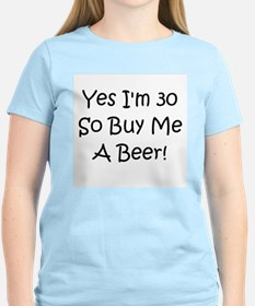 Yes I'm 30 So Buy Me A Beer! T-Shirt