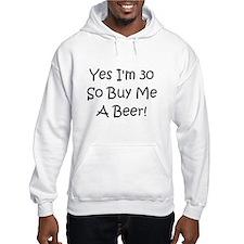 Yes I'm 30 So Buy Me A Beer! Hoodie