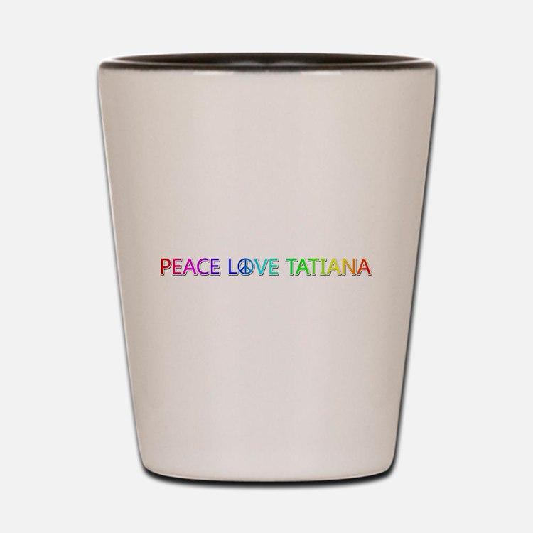 Peace Love Tatiana Shot Glass