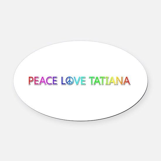 Peace Love Tatiana Oval Car Magnet