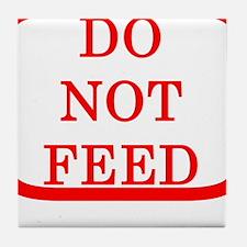 DO NOT FEED Tile Coaster