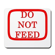 DO NOT FEED Mousepad
