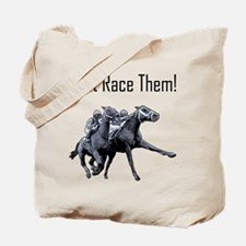 Just Race Them! Horse racing Tote Bag