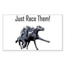 Just Race Them! Horse racing Rectangle Decal