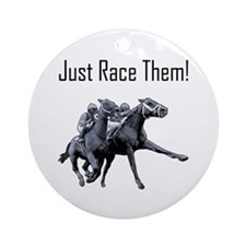 Just Race Them! Horse racing Ornament (Round)