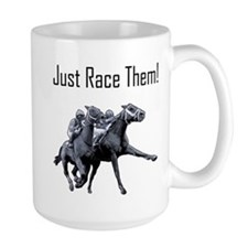 Just Race Them! Horse racing Mug