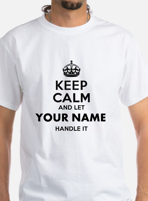 Keep Calm And Let Your Name Handle It T-Shirt
